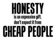 honestyThoughts, Expen Gift, Honesty, Inspiration, Quotes, Life Lessons, Cheap People, Truths, So True