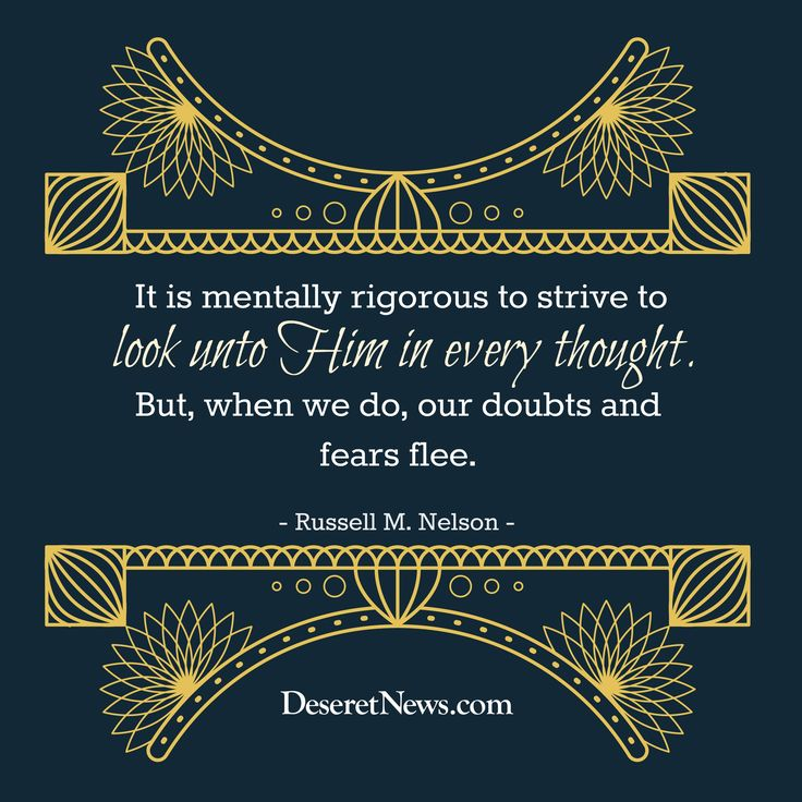 """It is mentally rigorous to strive to look unto Him in every thought. But, when we do, our doubts and fears flee."" -President Russell M. Nelson #ldsconf 