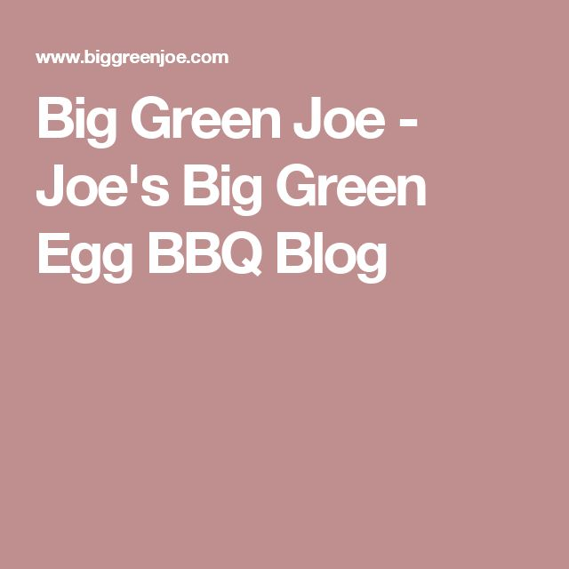 Big Green Joe - Joe's Big Green Egg BBQ Blog