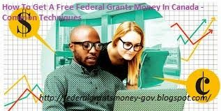 Apply Free Federal Grants Money-Approved: How To Get A Free Federal Grants Money In Canada - Common Techniques