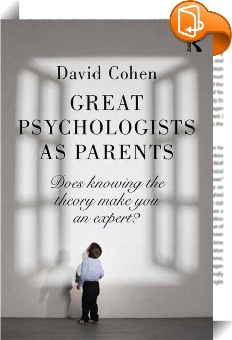 Great Psychologists as Parents    ::  Does it make you a better parent if you have pioneered scientific theories of child development? In a unique study, David Cohen compares what great psychologists have said about raising children and the way they did it themselves. Did the experts practice what they preached? Using an eclectic variety of sources, from letters, diaries, autobiographies, biographies, as well as material from interviews, each chapter focuses on a key figure in historic...
