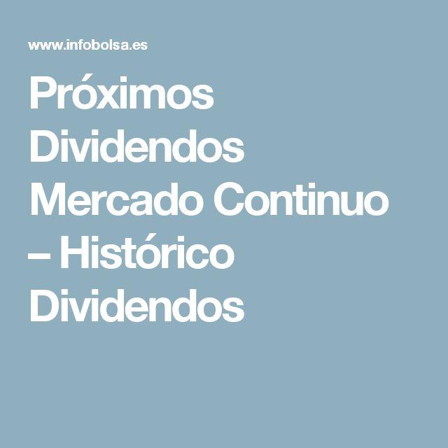 Próximos Dividendos Mercado Continuo – Histórico Dividendos