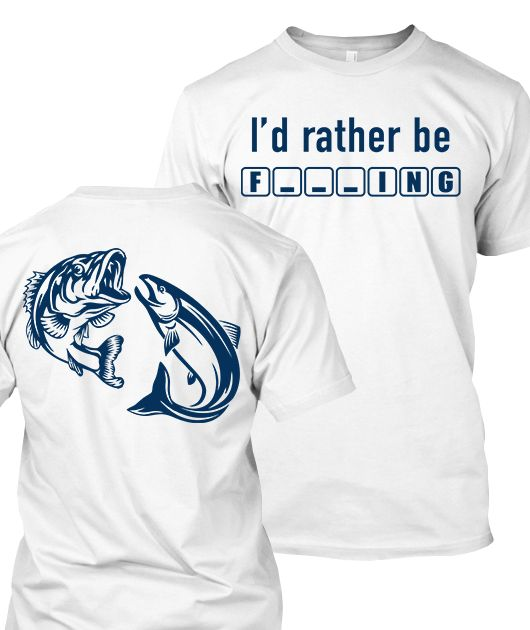Limited Edition Funny Fishing Shirt: http://beyondbasick.com/products/limited-edition-id-rather-be-f___ing-2-sides