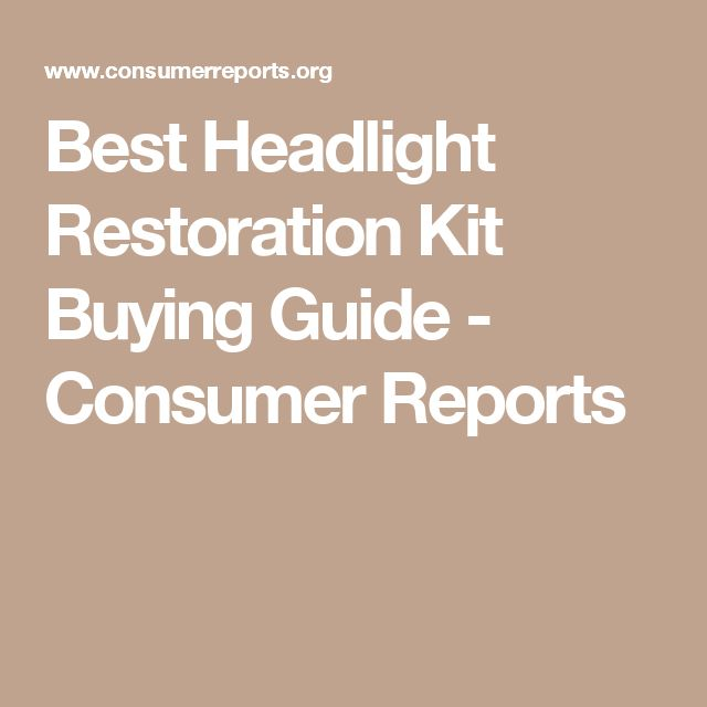 Best Headlight Restoration Kit Buying Guide - Consumer Reports