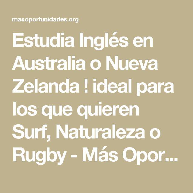 Estudia Inglés en Australia o Nueva Zelanda ! ideal para los que quieren Surf, Naturaleza o Rugby - Más Oportunidades
