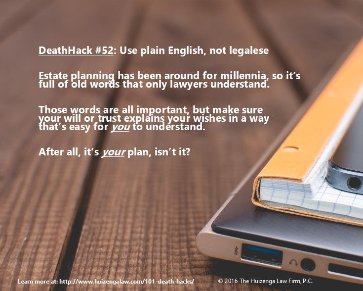 Estate planning is full of words like per stirpes, bequeath, devise, testamentary, and executrix. Don't complicate the interpretation of your will or trust even more by using difficult words like henceforth (from now on), hitherto (until now), and hereinafter (later on in this document). #planning #bucketlist #deathhacks #english