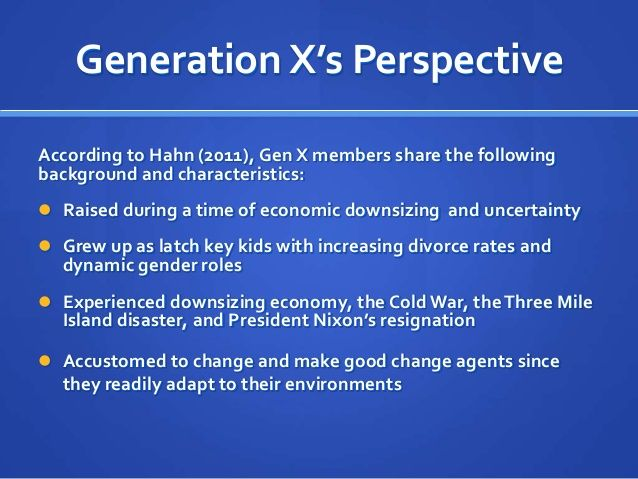 characteristics of the generation x Fellow baby boomer business owners often ask us how to get the younger  generations to change their work ethic sorry, that's not likely we're.