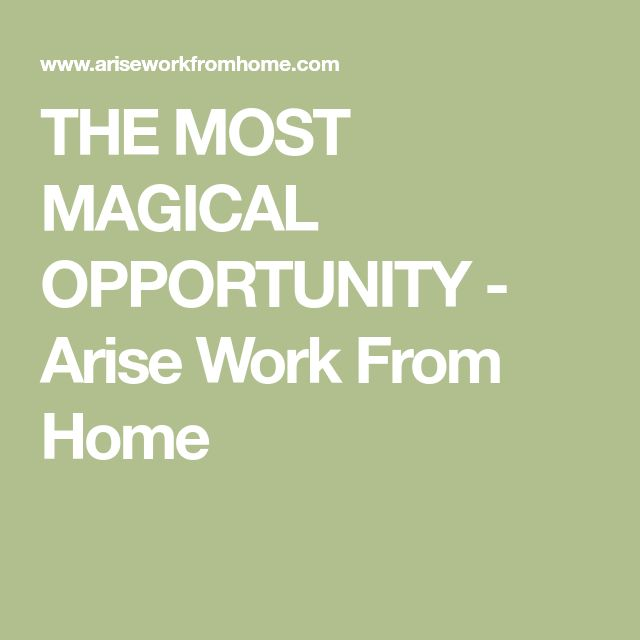 THE MOST MAGICAL OPPORTUNITY - Arise Work From Home