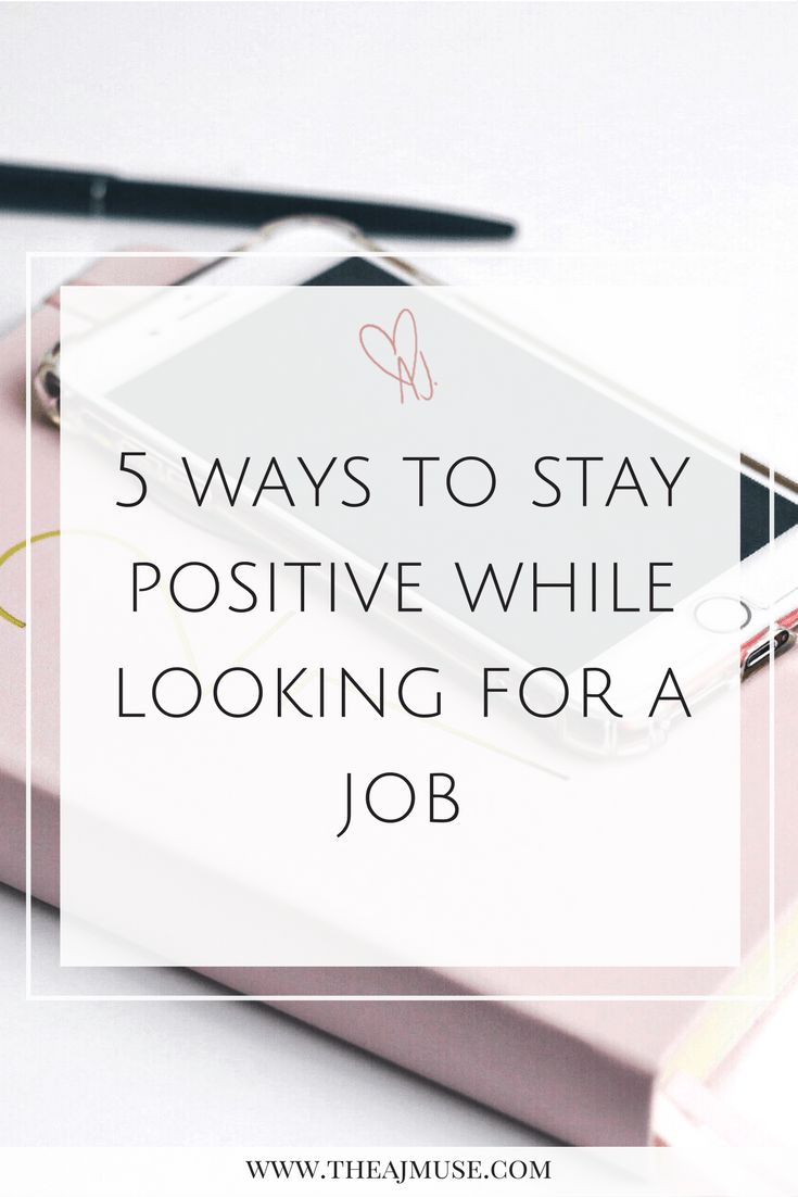 5 Ways to stay positive while looking for a job. Career | new job | positive attitude | job rejection | resume | cover letter | job application