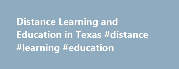 Distance Learning and Education in Texas #distance #learning #education http://education.remmont.com/distance-learning-and-education-in-texas-distance-learning-education-3/  #distance learning education # etools4Education Distance Learning Programs in Texas The internet has allowed distance learning based programs to become an innovative solution to educational needs not only in Texas, but around the world. Tight budgets and large class sizes have facilitated the decision by school districts…
