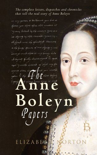 The Anne Boleyn Papers: Elizabeth Norton: Amazon.com: Books-• First-ever collection of all of Anne Boleyn's letters and the contemporary writings about her. • 'A very useful compilation of source material on Anne Boleyn… a well-produced book' ALISON WEIR • Huge interest in the wives of Henry VIII, and in Anne Boleyn in particular.