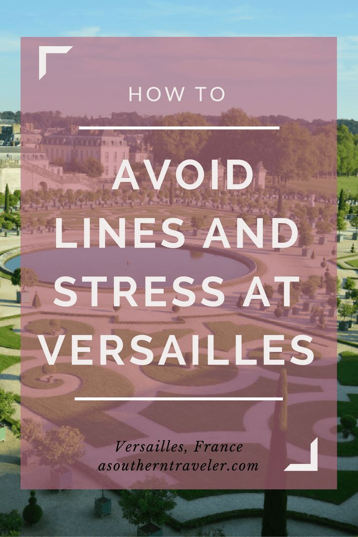 How to Avoid Lines and Stress when traveling to Versailles in France…