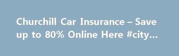 Churchill Car Insurance – Save up to 80% Online Here #city #bank http://insurance.remmont.com/churchill-car-insurance-save-up-to-80-online-here-city-bank/  #churchill insurance # Key Benefits  Multi Car Discount  – Churchill can provide a multi car discount, perfect for households with several drivers or several vehicles, as is often the case. A 10% discount will be applied to any additional vehicles insured with Churchill for the first year, remaining at 5% annually thereafter. About…