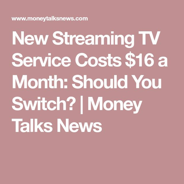 New Streaming TV Service Costs $16 a Month: Should You Switch? | Money Talks News