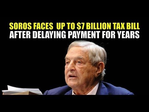 Why Hasn't GEORGE SOROS Paid his IRS TAXES YET?  $7 Billion In Taxes by 2017 - YouTube