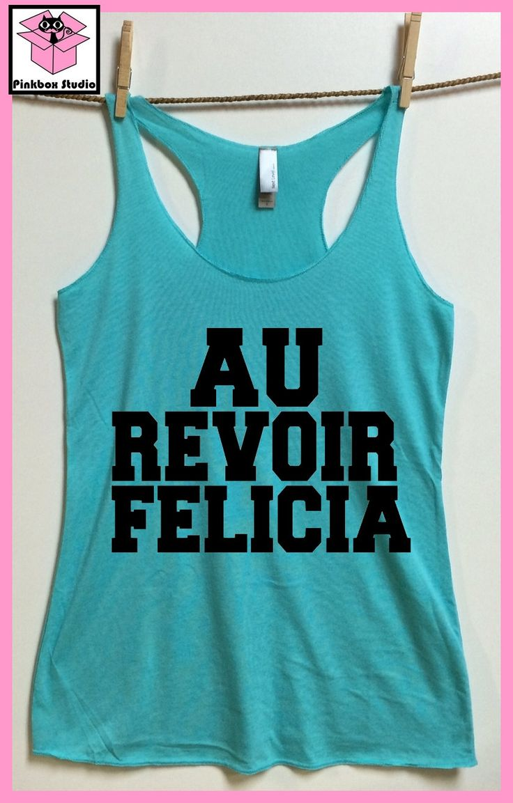AU REVOIR Felicia. French Bye Felicia.Friday. Ladies fit Racer back Lightweight raw edge tank tops. Felicia tank.Mary Jane.Marijuana by pinkboxstudio on Etsy