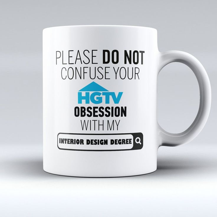 Funny Mug Please Do Not Confuse Your HGTV Obsession With My Interior Design CareerFunny
