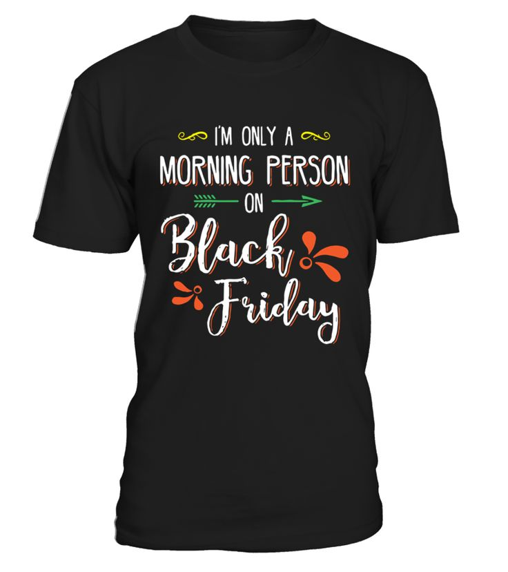 I m only a Morning Person on Black Friday  Funny Black Friday T-shirt, Best Black Friday T-shirt