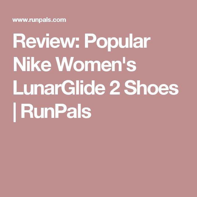 Review: Popular Nike Women's LunarGlide 2 Shoes | RunPals