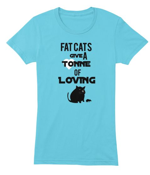 FAT CATS | Teespring A FRIEND OF MINE ASKED ME TO CREATE A SHIRT SHE HAS ALWAYS WANTED!!! FAT CATS ARE ADORABLE, THEY DO HAVE A LOT MORE TO LOVE :)  THIS IS A LIMITED TIME OFFER, YOU CAN PREORDER YOURS TODAY! CHOOSE YOUR COLORS AND STYLE AND SIZE FROM A HUGE SELECTION!!