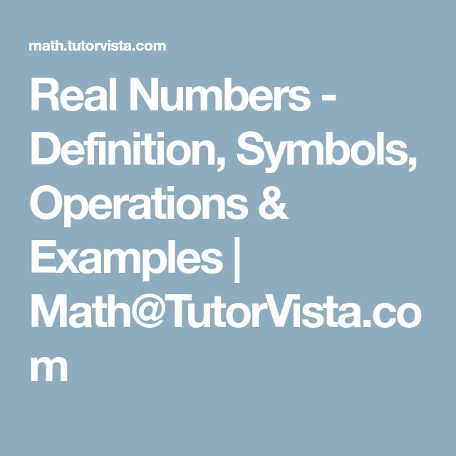 Real Numbers - Definition, Symbols, Operations & Examples | Math@TutorVista.com