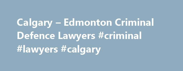 Calgary – Edmonton Criminal Defence Lawyers #criminal #lawyers #calgary http://india.remmont.com/calgary-edmonton-criminal-defence-lawyers-criminal-lawyers-calgary/  # Calgary Edmonton Criminal Defence Lawyers If you have been charged with a criminal offence you need legal advice. Being charged with a criminal offence may be the most stressful ordeal you will ever experience. You need a local criminal defence lawyer to help! So far you have probably been arrested and charged by the police…