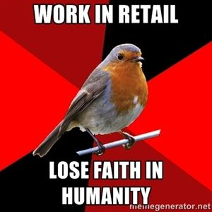 work in retail lose faith in humanity | Retail Robin | Meme Generator