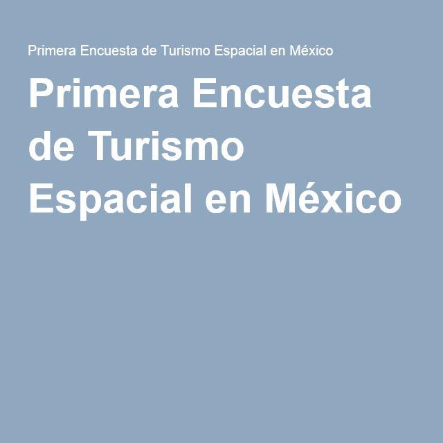 Primera Encuesta de Turismo Espacial en México
