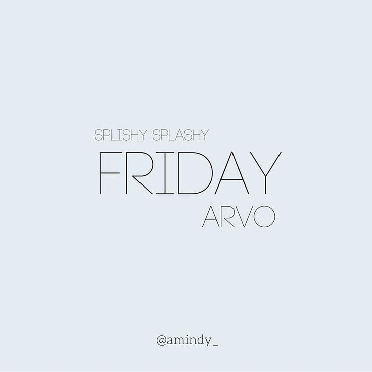 Splishy Splashy Friday Arvo    Quote of the day  @amindy_ www.amindy.com