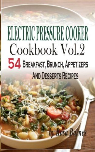Download free Electric Pressure Cooker Cookbook: Vol. 2 54 Electric Pressure Cooker Recipes (Breakfast Brunch Appetizers And Desserts) pdf