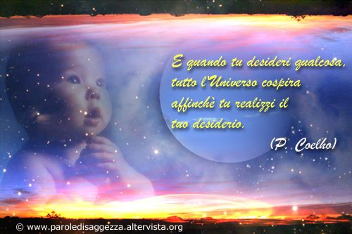 """Aforisma sui Sogni di Paulo Coelho """"E quando tu desideri qualcosa, tutto l'universo cospira affinché tu realizzi il tuo desiderio""""   #citazioni #aforismi #sogni #cartolinevirtuali #coelho"""
