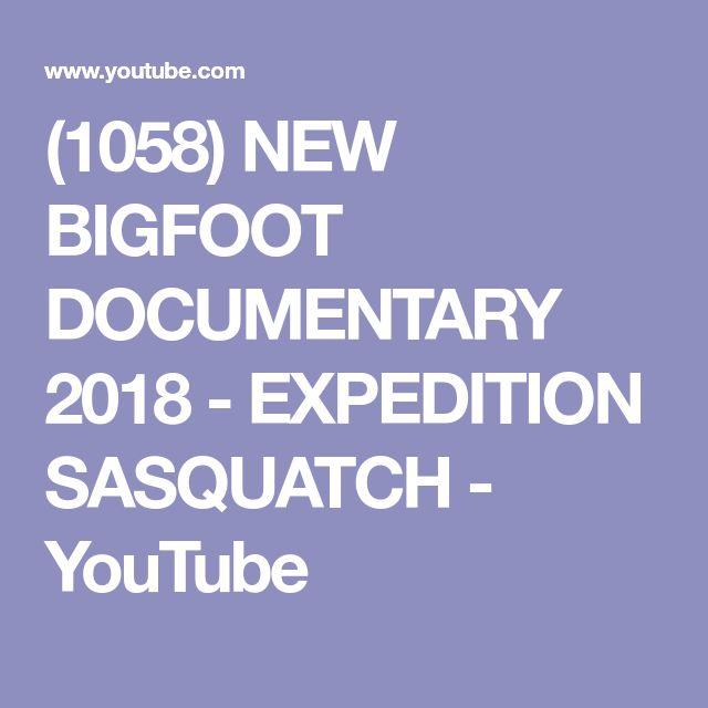 (1058) NEW BIGFOOT DOCUMENTARY 2018 - EXPEDITION SASQUATCH - YouTube