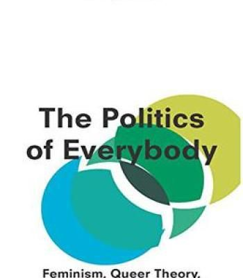The Politics Of Everybody: Feminism Queer Theory And Marxism At The Intersection PDF