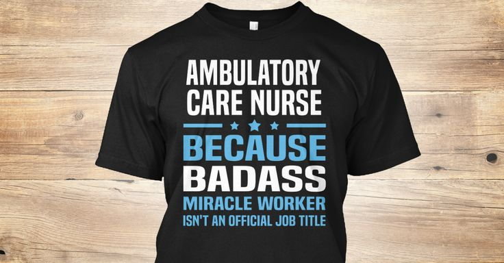 Ambulatory Care Nurse Because Badass Miracle Worker Isn't An Official Job Title.   If You Proud Your Job, This Shirt Makes A Great Gift For You And Your Family.  Ugly Sweater  Ambulatory Care Nurse, Xmas  Ambulatory Care Nurse Shirts,  Ambulatory Care Nurse Xmas T Shirts,  Ambulatory Care Nurse Job Shirts,  Ambulatory Care Nurse Tees,  Ambulatory Care Nurse Hoodies,  Ambulatory Care Nurse Ugly Sweaters,  Ambulatory Care Nurse Long Sleeve,  Ambulatory Care Nurse Funny Shirts,  Ambulatory Care…