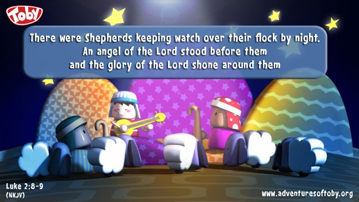 There were Shepherds keeping watch over their flock by night. An Angel of the Lord stood before them and the glory of the Lord shone around them - Luke 2: 8-9