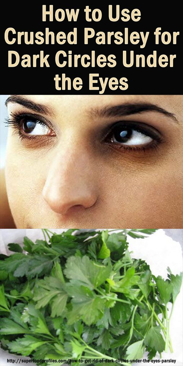 Here's 2 different ways to use parsley for dark circles under the eyes and reduce eyebag puffiness after a big night - effective and easy to make up at home http://superfoodprofiles.com/how-to-get-rid-of-dark-circles-under-the-eyes-parsley