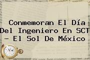 http://tecnoautos.com/wp-content/uploads/imagenes/tendencias/thumbs/conmemoran-el-dia-del-ingeniero-en-sct-el-sol-de-mexico.jpg Dia Del Ingeniero. Conmemoran el Día del Ingeniero en SCT - El Sol de México, Enlaces, Imágenes, Videos y Tweets - http://tecnoautos.com/actualidad/dia-del-ingeniero-conmemoran-el-dia-del-ingeniero-en-sct-el-sol-de-mexico/