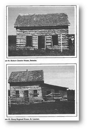 Métis Farmstead Buildings – See Burley, David, Gayel A. Horsfall, and John D. Brandon. 1992. Structural considerations of Métis ethnicity: an archaeological, architectural, and historical study. Vermillion: University of South Dakota Press.