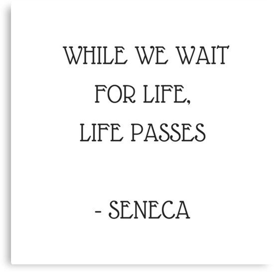 Stoic Inspiration Quotes – Seneca- While we wait for life life passes | Canvas Print