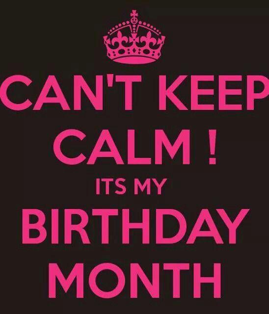 Keep calm! It's my birthday month.