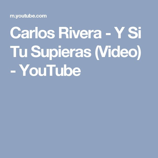 Carlos Rivera - Y Si Tu Supieras (Video) - YouTube