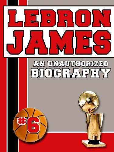 LeBron James: An Unauthorized Biography - http://www.nbamixes.com/lebron-james-an-unauthorized-biography - http://ecx.images-amazon.com/images/I/512SR49vGcL.jpg