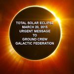 De Galactische Wezens - Urgente Boodschap Voor de Grondbemanning / Volledige Zonsverduistering – 20 Maart