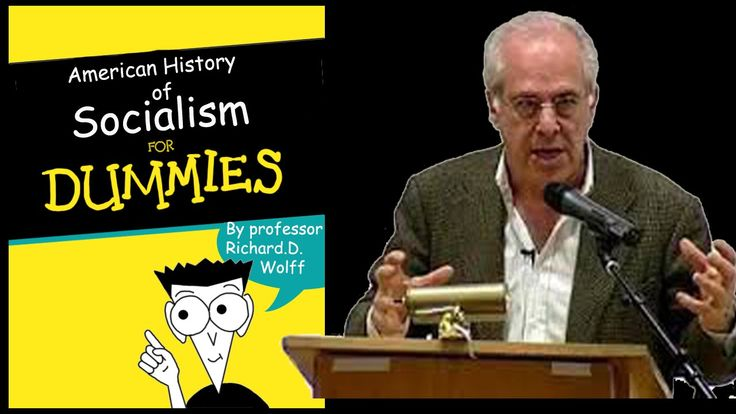 Let's talk about socialism, a history lesson from Richard Wolff. Socialism For Dummies.