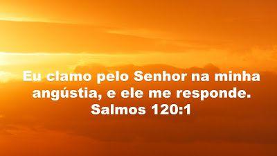 Eu clamo pelo Senhor na minha angústia, e ele me responde.  Salmos 120:1
