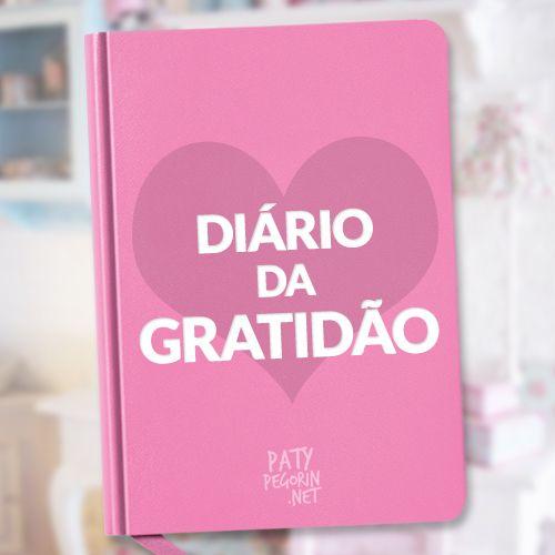 Diário da Gratidão - O Poder da Gratidão - Ferramenta Poderosa para Transformar Vidas Descubra como fazer o seu e conheça o Desafio da Gratidão em: http://patypegorin.net/diariodagratidao/