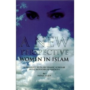 A New Perspective: Women in Islam [Paperback]  Fatma Saleh (Author), Moustafa Al-Qazwini (Author): Moustafa Alqazwini, Alqazwini Author