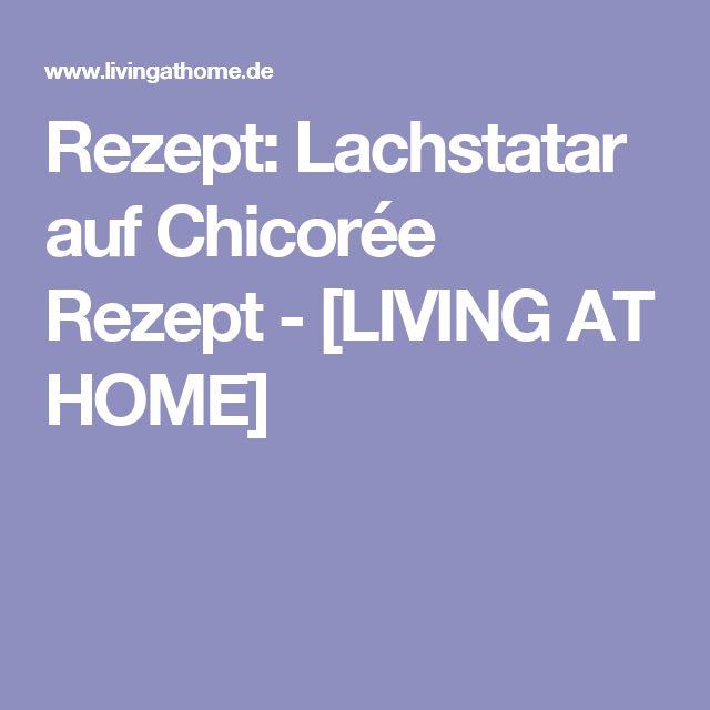 Rezept: Lachstatar auf Chicorée Rezept - [LIVING AT HOME]