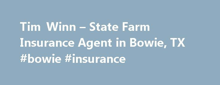 Tim Winn – State Farm Insurance Agent in Bowie, TX #bowie #insurance http://california.remmont.com/tim-winn-state-farm-insurance-agent-in-bowie-tx-bowie-insurance/  # Tim Winn Disclosures State Farm Bank, F.S.B. Bloomington, Illinois ( Bank ), is a Member FDIC and Equal Housing Lender. NMLS ID 139716. The other products offered by affiliate companies of State Farm Bank are not FDIC insured, not a State Farm Bank obligation or guaranteed by State Farm Bank, and may be subject to investment…