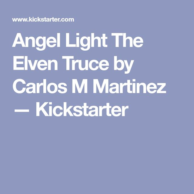 Angel Light The Elven Truce by Carlos M Martinez —  Kickstarter